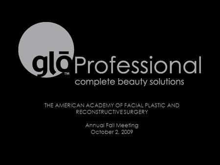 THE AMERICAN ACADEMY OF FACIAL PLASTIC AND RECONSTRUCTIVE SURGERY Annual Fall Meeting October 2, 2009.