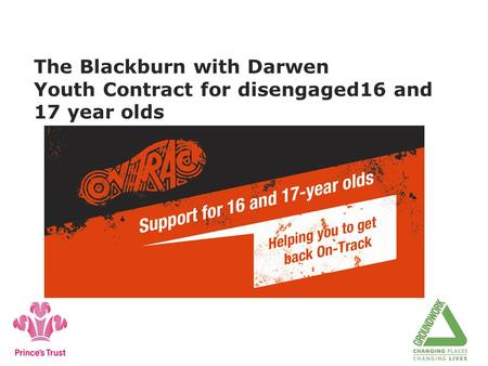 The Blackburn with Darwen Youth Contract for disengaged16 and 17 year olds.