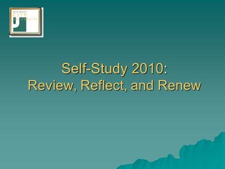 Self-Study 2010: Review, Reflect, and Renew. The Accrediting Process  A means of self-regulation  Intended to strengthen and sustain the quality higher.