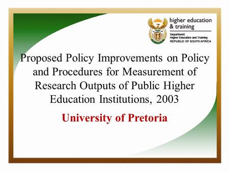 Proposed Policy Improvements on Policy and Procedures for Measurement of Research Outputs of Public Higher Education Institutions, 2003 University of Pretoria.