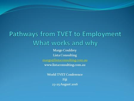 Margo Couldrey Lista Consulting  World TVET Conference Fiji 23-25 August 2016.