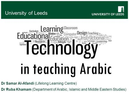 In teaching Arabic University of Leeds Dr Samar Al-Afandi (Lifelong Learning Centre) Dr Ruba Khamam (Department of Arabic, Islamic and Middle Eastern Studies)