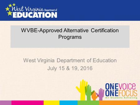 WVBE-Approved Alternative Certification Programs West Virginia Department of Education July 15 & 19, 2016.