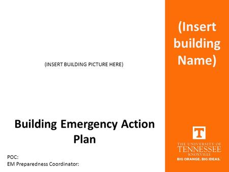 Building Emergency Action Plan POC: EM Preparedness Coordinator: (INSERT BUILDING PICTURE HERE) (Insert building Name)