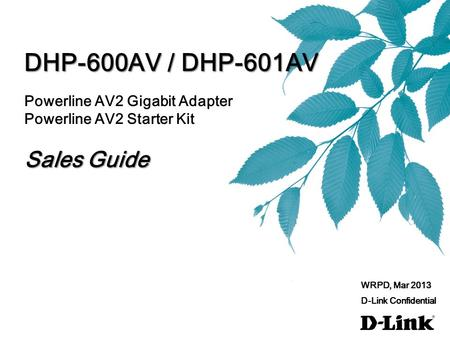DHP-600AV / DHP-601AV Powerline AV2 Gigabit Adapter Powerline AV2 Starter Kit Sales Guide WRPD, Mar 2013 D-Link Confidential.