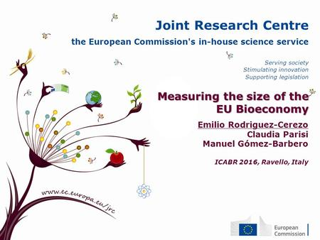 Joint Research Centre the European Commission's in-house science service Serving society Stimulating innovation Supporting legislation Measuring the size.