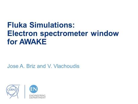 Fluka Simulations: Electron spectrometer window for AWAKE Jose A. Briz and V. Vlachoudis.