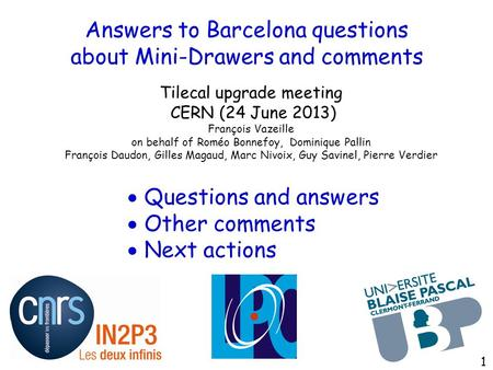 Answers to Barcelona questions about Mini-Drawers and comments Tilecal upgrade meeting CERN (24 June 2013) François Vazeille on behalf of Roméo Bonnefoy,