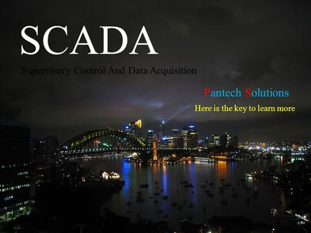 SCADA Supervisory Control And Data Acquisition Pantech Solutions Here is the key to learn more.