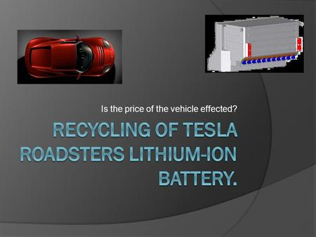 Is the price of the vehicle effected?. Tesla's Recycling Scheme Tesla currently has not implemented its recycling scheme due to the lifetime of the batteries.