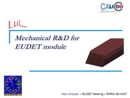 Marc Anduze – EUDET Meeting – PARIS 08/10/07 Mechanical R&D for EUDET module.
