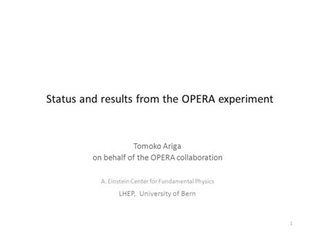 Status and results from the OPERA experiment Tomoko Ariga on behalf of the OPERA collaboration A. Einstein Center for Fundamental Physics LHEP, University.