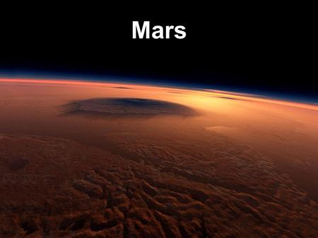 Mars. Basic Facts ● Named after Mars, the war god in Roman mythology ● It is the second smallest planet in the Solar System and the forth from the Sun.