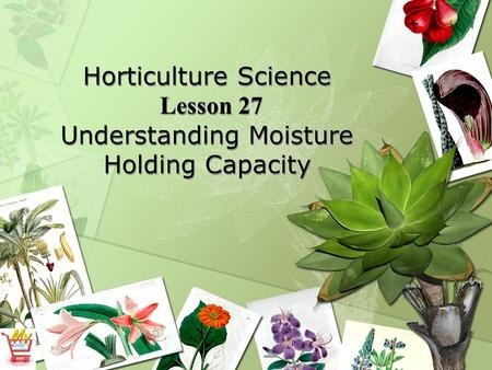 Horticulture Science Lesson 27 Understanding Moisture Holding Capacity.