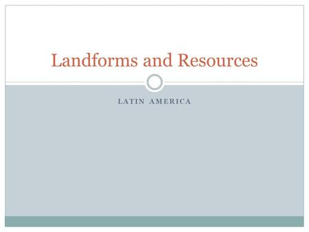 LATIN AMERICA Landforms and Resources I. Mountains and Highlands The mountain range that extends all along the Western edge of South America are the.
