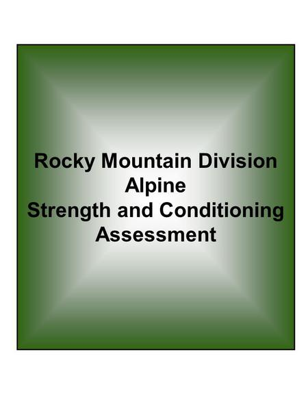 Rocky Mountain Division Alpine Strength and <strong>Conditioning</strong> Assessment.