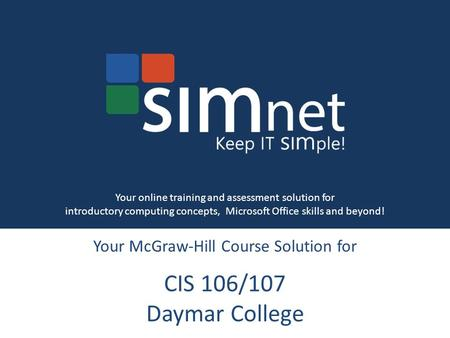 Your McGraw-Hill Course Solution for CIS 106/107 Daymar College Your online training and assessment solution for introductory computing concepts, Microsoft.