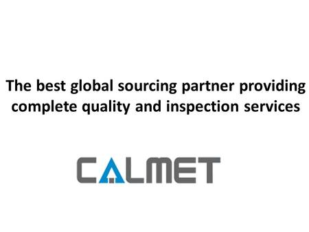 The best global sourcing partner providing complete quality and inspection services.