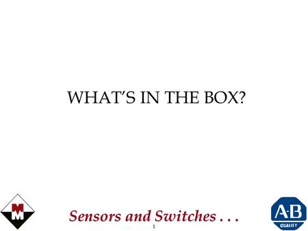 1 Sensors and Switches... WHAT'S IN THE BOX? 2 Sensors and Switches... SENSORS, CORDSETS & PROX SWITCHES.