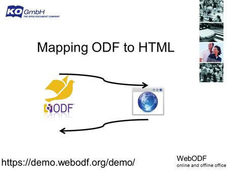 Mapping ODF <strong>to</strong> HTML https://demo.webodf.org/demo/ WebODF online and offline office.