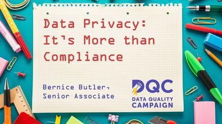 Data Privacy: It's More than Compliance Bernice Butler, Senior Associate.