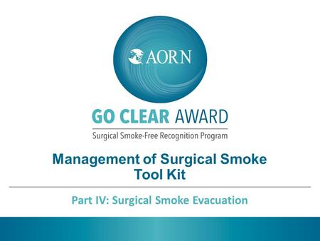 Management of Surgical Smoke Tool Kit Part IV: Surgical Smoke Evacuation.