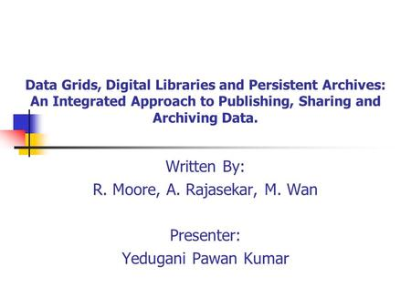Data Grids, Digital Libraries and Persistent Archives: An Integrated Approach to Publishing, Sharing and Archiving Data. Written By: R. Moore, A. Rajasekar,
