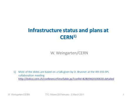 Infrastructure status and plans at CERN 1) W. Weingarten/CERN TTC Milano 28 February - 3 March 2011 1W. Weingarten/CERN 1)Most of the slides are based.