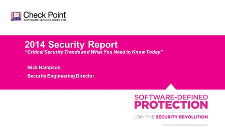 "©2014 Check Point Software Technologies Ltd. 2014 Security Report ""Critical Security Trends and What You Need to Know Today"" Nick Hampson Security Engineering."