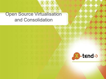 "Open Source Virtualisation and Consolidation. Whoami ● Senior Linux and Open Source Consultant/ X-Tend ● ""Infrastructure Architect"" ● Linux since."