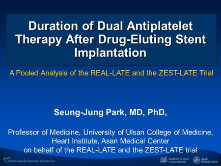Seung-Jung Park, MD, PhD, Professor of Medicine, University of Ulsan College of Medicine, Heart Institute, Asan Medical Center on behalf of the REAL-LATE.