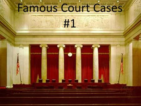Click to edit Master subtitle style 9/30/2016 Famous Court Cases #1.