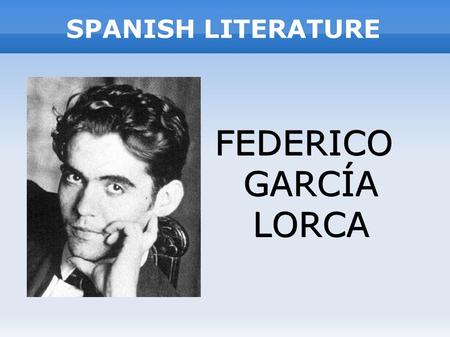 SPANISH LITERATURE FEDERICO GARCÍA LORCA. INDEX INTRODUCTION. LORCA'S LIFE. QUOTES. LORCA'S WORKS, THE WRITER. La Casa de Bernarda Alba (Theater)