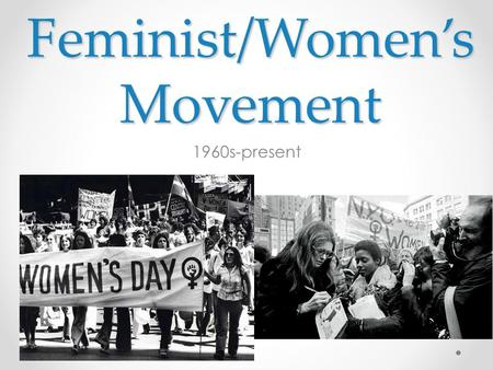 Feminist/Women's Movement 1960s-present. While you watch Makers, you will be taking notes on the following topics: 1.Women as Homemakers in 50s 2.Feminine.
