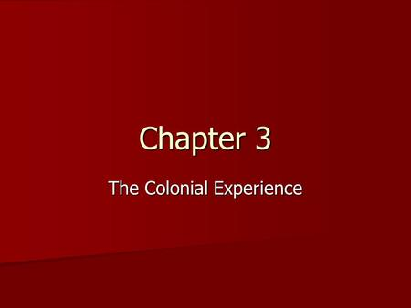 Chapter 3 The Colonial Experience. Page 65 first three paragraphs Page 65 first three paragraphs.