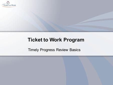 Ticket to Work Program Timely Progress Review Basics.