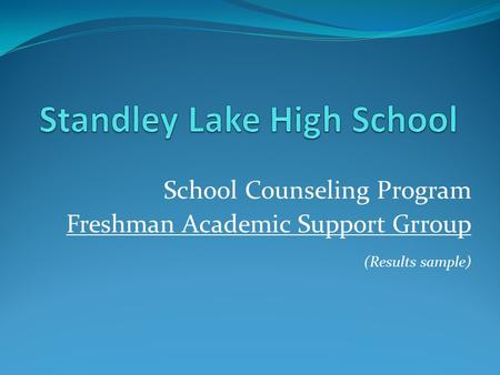 School Counseling Program Freshman Academic Support Grroup (Results sample)