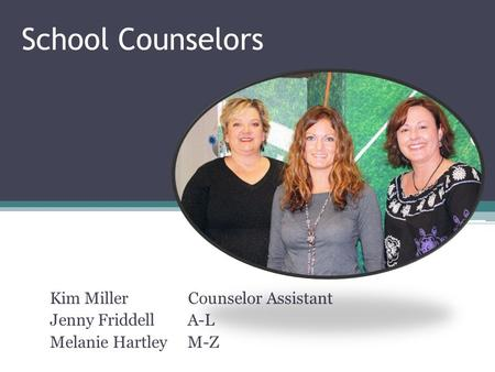 School Counselors Kim Miller Counselor Assistant Jenny Friddell A-L Melanie Hartley M-Z.