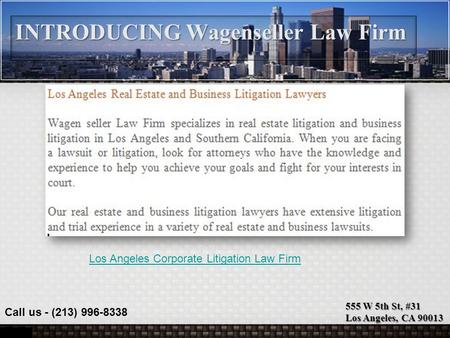555 W 5th St, #31 Los Angeles, CA 90013 Call us - (213) 996-8338 INTRODUCING Wagenseller Law Firm Los Angeles Corporate Litigation Law Firm.