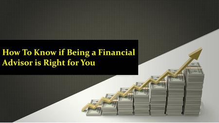 How To Know if Being a Financial Advisor is Right for You.