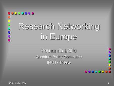30 September 20161 Research Networking in Europe Fernando Liello Quantum Policy Committee INFN - Trieste.
