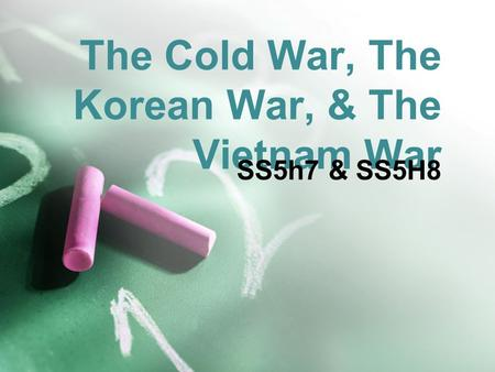 The Cold War, The Korean War, & The Vietnam War SS5h7 & SS5H8.