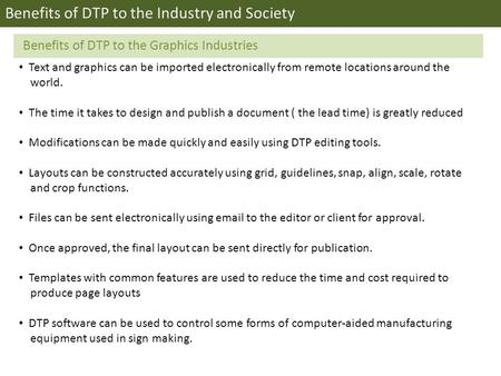 Benefits of DTP to the Industry and Society Text and graphics can be imported electronically from remote locations around the world. The time it takes.