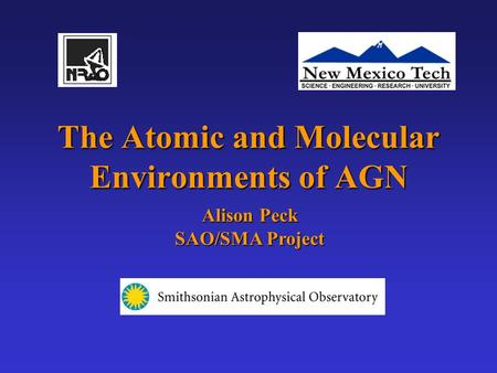 The Atomic and Molecular Environments of AGN Alison Peck SAO/SMA Project.