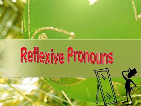 Do you remember what reflexive pronouns are? Can you give me some examples? himself herself itself myself themselves ourselves yourself yourselves.