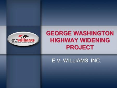 GEORGE WASHINGTON HIGHWAY WIDENING PROJECT E.V. WILLIAMS, INC.