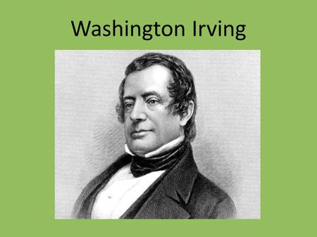 Washington Irving. Washington Irving was an American writer. He was born in 1783 and died in 1859. He was from New York and his parents were British.