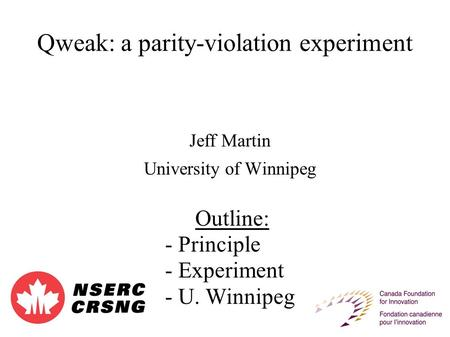 Qweak: a parity-violation experiment Jeff Martin University of Winnipeg Outline: - Principle - Experiment - U. Winnipeg.