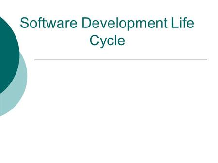 Software Development Life Cycle. The Software Life Cycle  Encompasses all activities from initial analysis until end of work  Formal process for software.