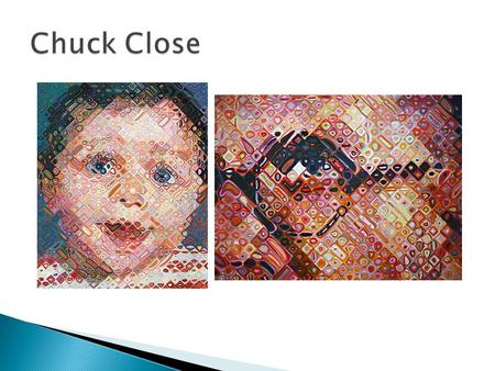  Chuck Close (born Charles Thomas Close)  July 5, 1940  American painter and photographer who achieved fame as a photorealist before a catastrophic.